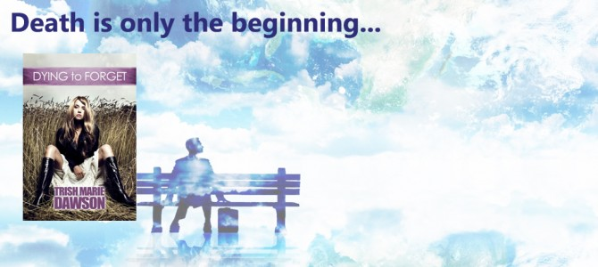 eBook Review: Dying to Forget by Trish Marie Dawson – Dying is only the beginning